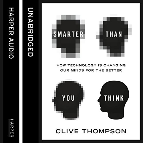 Smarter Than You Think     How Technology Is Changing Our Minds for the Better              Autor:                                                                                                                                 Clive Thompson                               Sprecher:                                                                                                                                 Jeff Cummings                      Spieldauer: 10 Std. und 40 Min.     2 Bewertungen     Gesamt 4,5