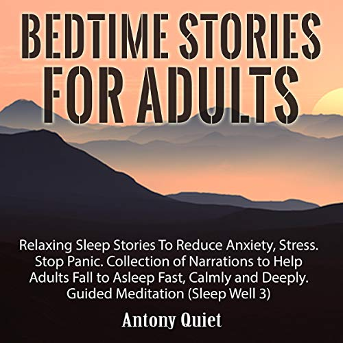 Bed Time Stories for Adults: Relaxing Sleep Stories to Reduce Anxiety, Stress. Stop Panic. Collection of Narrations to Help Adults Fall Asleep Fast, Calmly and Deeply Guided Meditation cover art