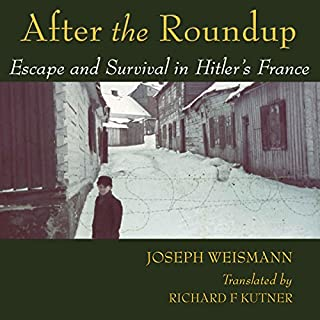 After the Roundup     Escape and Survival in Hitler's France              By:                                                                                                                                 Joseph Weismann                               Narrated by:                                                                                                                                 J. Clark Allison                      Length: 5 hrs and 48 mins     8 ratings     Overall 4.8