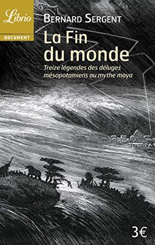 La Fin du monde : Treize légendes, des déluges mésopotamiens au mythe maya
