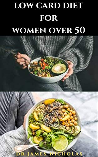 LOW CARB DIET FOR WOMEN OVER 50 : Delicious Low Carb Recipes and Cookbook For Senior Women Includes Dietary Management for Healthy Issue For Elderly Women (English Edition)