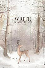Notebook - Write something: Snowy forest scene with deer notebook, Daily Journal, Composition Book Journal, College Ruled Paper, 6 x 9 inches (100sheets)