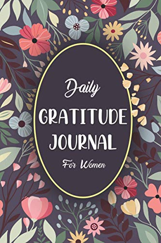 Daily Gratitude Journal For Women: A One Minute a Day to practice Gratitude, Floral Journal With Positive Affirmations & Inspirational Quotes : Your ... more mindful, positive, and appreciative life