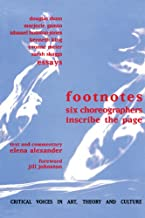 Footnotes: Six Choreographers Inscribe the Page (Critical Voices in Art, Theory and Culture)