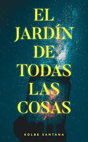 El jardín de todas las cosas eBook: Santana, Kolbe: Amazon.es: Tienda Kindle