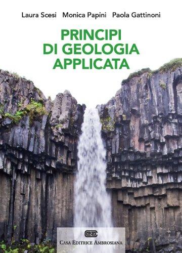 Principi di geologia applicata per ingegneria civile-ambientale e scienze della terra. Con Contenuto digitale (fornito elettronicamente)