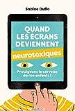 Quand les écrans deviennent neurotoxiques: Protégeons le cerveau de nos enfants !