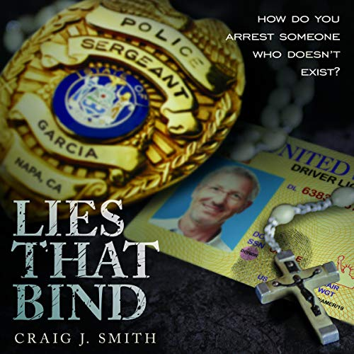 Lies That Bind     How Do You Arrest Someone Who Doesn't Exist?              By:                                                                                                                                 Craig J. Smith                               Narrated by:                                                                                                                                 Michael David Axtell                      Length: 9 hrs and 20 mins     Not rated yet     Overall 0.0