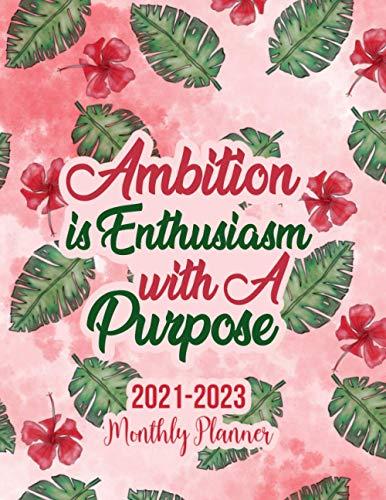 2021 - 2023 Three Year Monthly Planner: Ambition is enthusiasm with a purpose. 3 Year Monthly Planner from January 2021 to December 2023 Calendar 36 ... Holidays Schedule Organizer Agenda Notebook