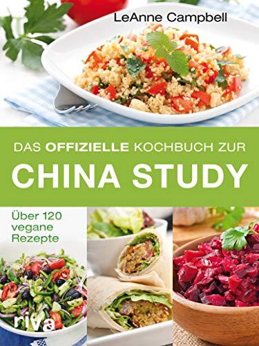 Das offizielle Kochbuch zur China Study: Über 120 vegane Rezepte (German Edition)