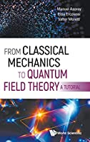 From Classical Mechanics to Quantum Field Theory: A Tutorial