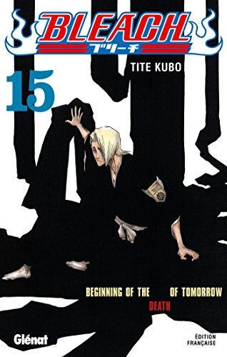 Bleach - Tome 15 : Beginning of the death of tomorrow