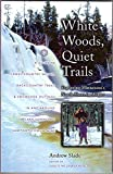 White Woods, Quiet Trails: Exploring Minnesota s North Shore in Winter : A Guide to Cross-Country Skiing, Backcountry Treks & Snowshoe Outings in and Around Lake Superior s sawt