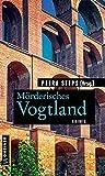 Mörderisches Vogtland: 11 Krimis und 125 Freizeittipps (Kriminelle Freizeitführer im GMEINER-Verlag) (German Edition)