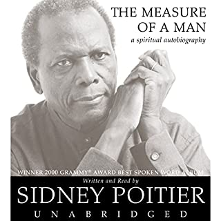 The Measure of a Man     A Spiritual Autobiography              By:                                                                                                                                 Sidney Poitier                               Narrated by:                                                                                                                                 Sidney Poitier                      Length: 7 hrs and 55 mins     775 ratings     Overall 4.2