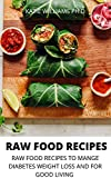 RAW FOOD RECIPES : RAW FOOD RECIPES TO MANGE DIABETES WEIGHT LOSS AND FOR GOOD LIVING (English Edition)