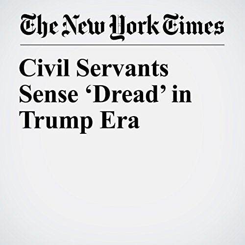 Civil Servants Sense 'Dread' in Trump Era copertina