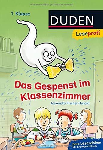 Duden Leseprofi – Das Gespenst im Klassenzimmer, 1. Klasse (DUDEN Leseprofi 1. Klasse)