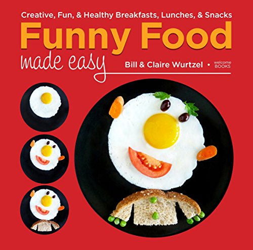 Funny Food Made Easy: Creative, Fun, & Healthy Breakfasts, Lunches, & Snacks