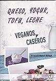 Queso, Yougur, Tofu, Leche Veganos Y Caseros