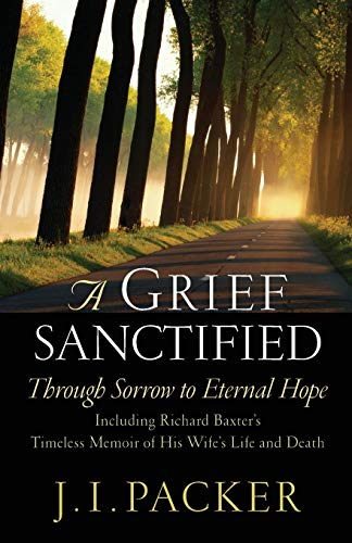 Grief Sanctified: Passing Through Sorrow to Eternal Hope, A