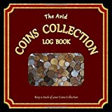 The Avid Coins Collection Log Book: Log and detail all about your Coins Collection | 8.5' x 8.5' | Burgundy Cover