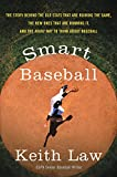 Smart Baseball: The Story Behind the Old Stats That Are Ruining the Game, the New Ones That Are Running It, and the Right Way to Think About Baseball - Keith Law