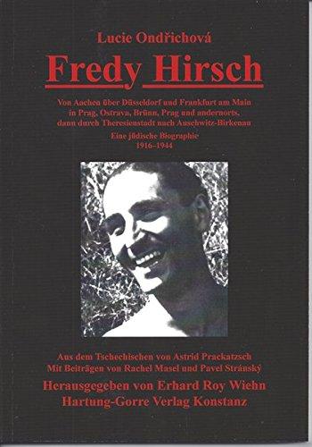 Fredy Hirsch: Von Aachen über Düsseldorf und Frankfurt am Main in Prag, Ostrava, Brünn, Prag und andernorts dann durch Theresienstadt nach Auschwitz-Birkenau