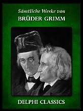 Delphi Saemtliche Werke von Brüder Grimm (Illustrierte) (German Edition)