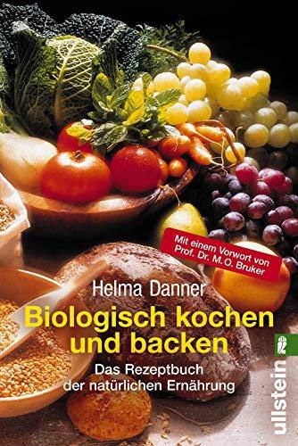 Biologisch Kochen und Backen (0): Das Rezeptbuch der natürlichen Ernährung