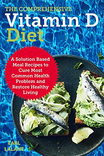 The Comprehensive Vitamin D Diet: A Solution Based Meal Recipes to Cure Most Common Health Problem and Restore Healthy Living (English Edition)