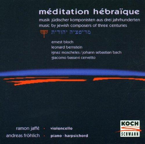 Meditation hebraique (Musik jüdischer Komponisten aus drei Jahrhunderten)