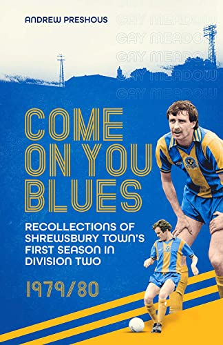 Come On You Blues: Recollections of Shrewsbury Town's First Season in Division Two