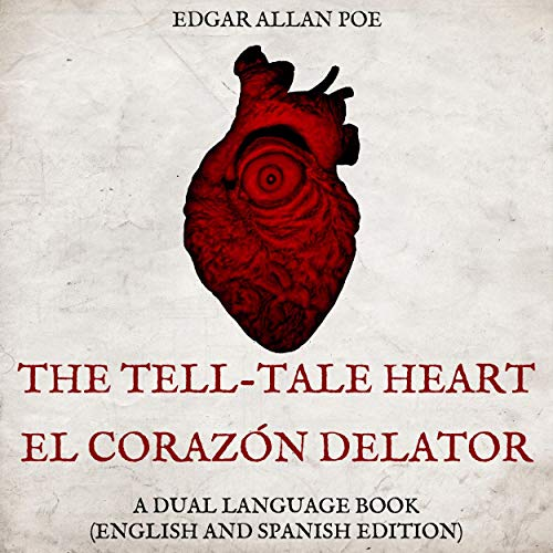 The Tell-Tale Heart, El Corazón Delator: A Dual Language Book (English and Spanish Edition)  By  cover art