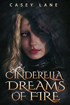 Cinderella Dreams of Fire (Fairy Tales Forever Book 1) by [Casey Lane]