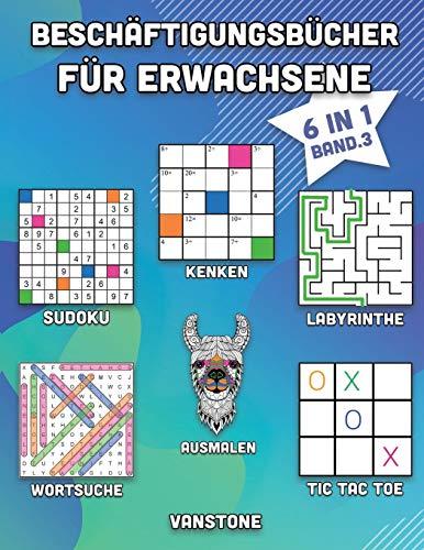 Beschäftigungsbücher für Erwachsene: 6 in 1 - Wortsuche, Sudoku, Ausmalen, Labyrinthe, KenKen & Tic Tac Toe (Band. 3)