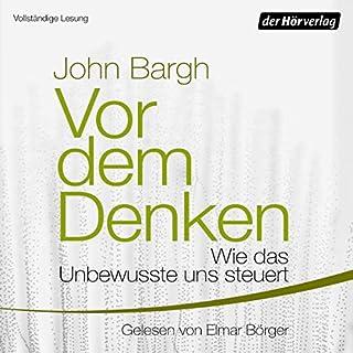 Vor dem Denken: Wie das Unbewusste uns steuert                   Autor:                                                                                                                                 John Bargh                               Sprecher:                                                                                                                                 Elmar Börger                      Spieldauer: 14 Std. und 17 Min.     213 Bewertungen     Gesamt 4,6