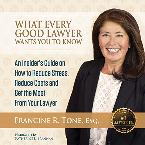 What Every Good Lawyer Wants You to Know     An Insider's Guide on How to Reduce Stress, Reduce Costs and Get the Most From Your Lawyer              By:                                                                                                                                 Francine R. Tone                               Narrated by:                                                                                                                                 Katherine Brannan                      Length: 3 hrs and 45 mins     Not rated yet     Overall 0.0