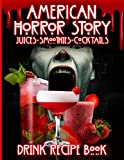Cocktails Juices Smoothies American Horror Story Drink Recipe Book: The Ultimate Bar Book Simple Recipes American Horror Story Delicious Recipes For The Home Bartender
