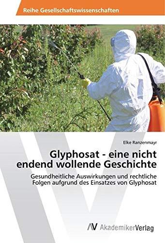 Ranzenmayr, E: Glyphosat - eine nicht endend wollende Geschi