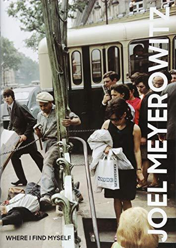 Image of Joel Meyerowitz: Where I Find Myself: A Lifetime Retrospective