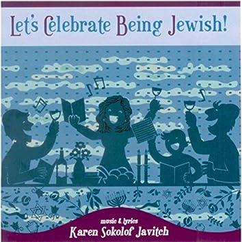 Let's Celebrate Being Jewish!