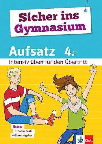 Klett Sicher ins Gymnasium Aufsatz 4. Klasse: Intensiv üben für den Übertritt Deutsch
