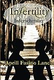 Infertility Inferschmility by Aprill Fasino Lane (2013-12-09)