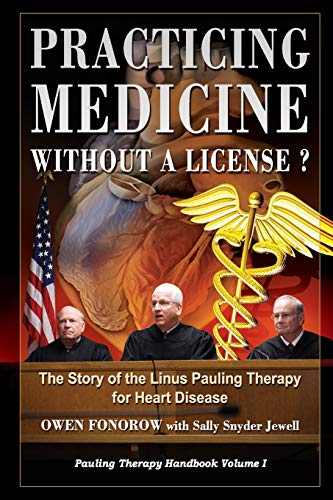 Practicing Medicine Without A License? The Story of the Linus Pauling Therapy for Heart Disease: Second Edition: Volume 1 (Pauling Therapy Handbook)