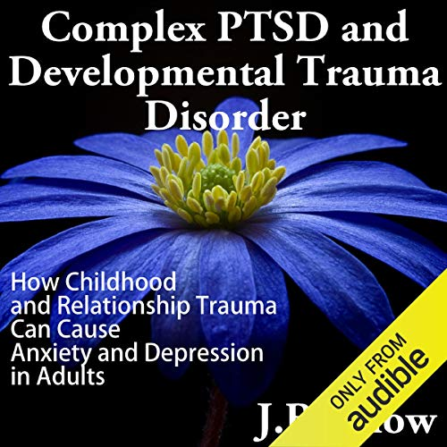 Complex PTSD and Developmental Trauma Disorder     How Childhood and Relationship Trauma Can Cause Anxiety and Depression in Adults (Transcend Mediocrity, Book 126)              By:                                                                                                                                 J. B. Snow                               Narrated by:                                                                                                                                 Ashley Huyge                      Length: 55 mins     5 ratings     Overall 3.0