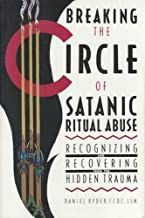 Breaking the Circle of Satanic Ritual Abuse: Recognizing and Recovering from the Hidden Trauma
