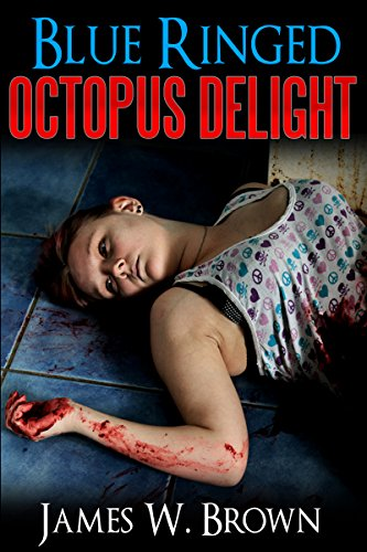 Book: Blue-Ringed Octopus Delight (Rider Bradbury Book 1) by James W. Brown