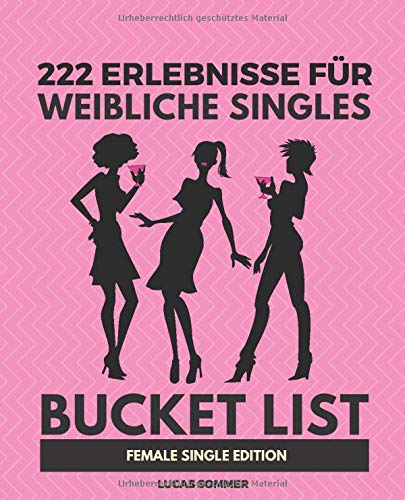 222 Erlebnisse für weibliche Singles: Bucket List Female Single Edition