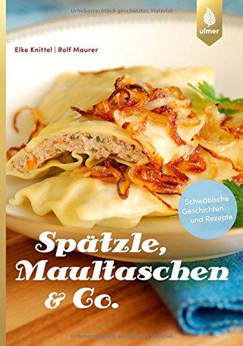Spätzle, Maultaschen & Co: Schwäbische Geschichten und Rezepte